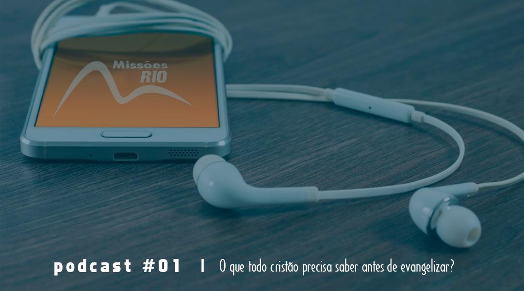 PODCAST – O que todo cristão precisa saber antes de evangelizar?